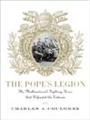 The Pope&#39;s Legion (eBook): The Multinational Fighting Force that Defended the Vatican